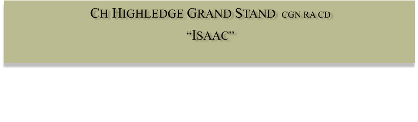 "CH HIGHLEDGE GRAND STAND  CGN RA CD  ""ISAAC"""